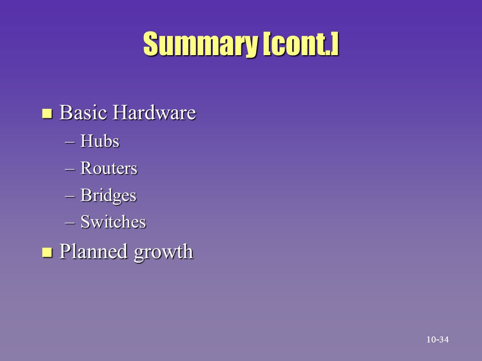 Summary [cont.] Basic Hardware Planned growth Hubs Routers Bridges